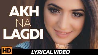 Akh Na Lagdi (Lyrical ) | Sajjan Adeeb | Priyanka | New Punjabi Songs 2018 | Lokdhun Punjabi