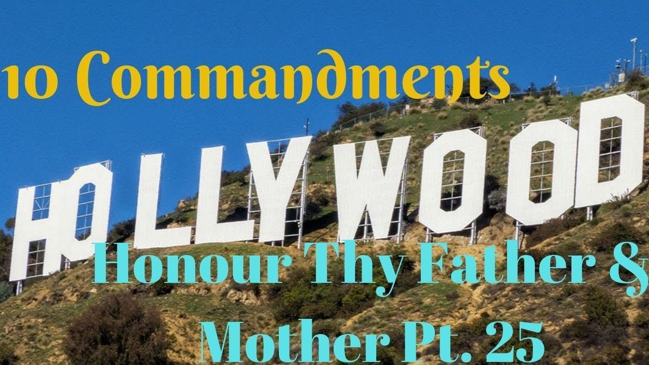 """TEN COMMANDMENTS: HONOUR THY FAHER AND THY MOTHER PT. 25 """"HOLLYWOOD"""""""