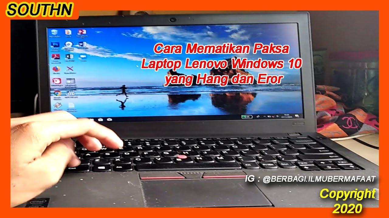 Cara Mematikan Paksa Laptop Lenovo Windows 10 Yang Hang Dan Eror Youtube