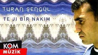 Turan Şengül - Te Ji Bir Nakım