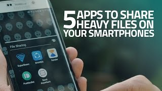 How To Share Large Files on Your Smartphone: 5 Best Apps
