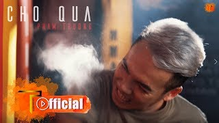 CHO QUA | Phạm Trưởng [Official MV]