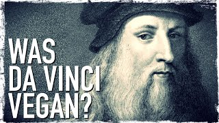 Was Leonardo da Vinci Vegan? | The History of Veganism Spotlight