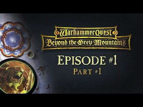 Beyond the Grey Mountains: Warhammer Quest - Episode #1 Part #1 (Pilot)
