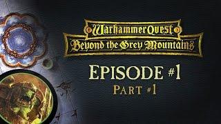 Beyond the Grey Mountains: Warhammer Quest - Episode #1 Part #1 (Pilot)