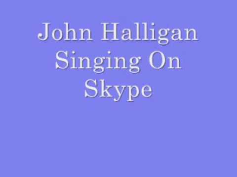 John Halligan Singing his ass off on Skype