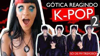 GÓTICA REAGINDO A K-POP DE NOVO: SÓ OS MV TREVOSO! | NOSFEROTIKA