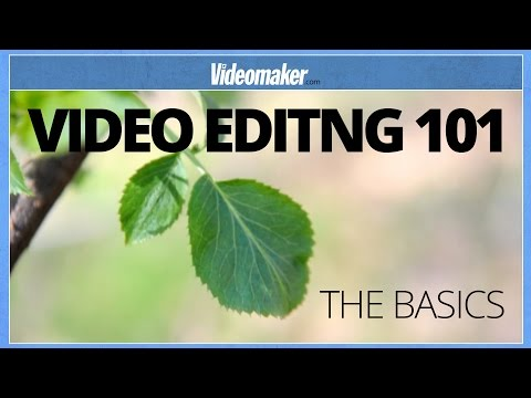 Video Editing 101 - The Basics