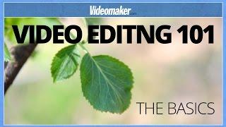 Video Editing 101 - The Basics