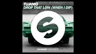 Baixar - Tujamo Drop That Low When I Dip Original Mix Grátis
