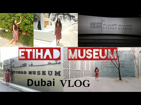Etihad Museum Dubai Vlog, UAE and its formation, must visit place in dubai