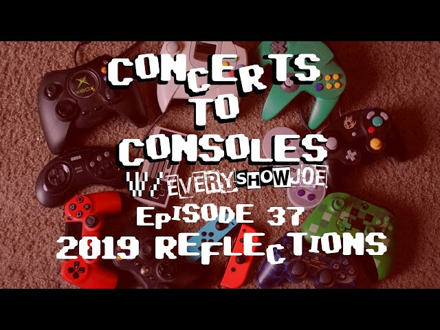 Concerts To Consoles: Episode 37 - 2019 Reflections