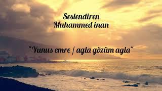 Yunus emre şiiri - Ağla gözüm ağla // Yorum; Muhammed İnan