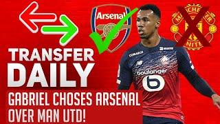 Gabriel Chooses Arsenal Over Man Utd! | AFTV Transfer Daily