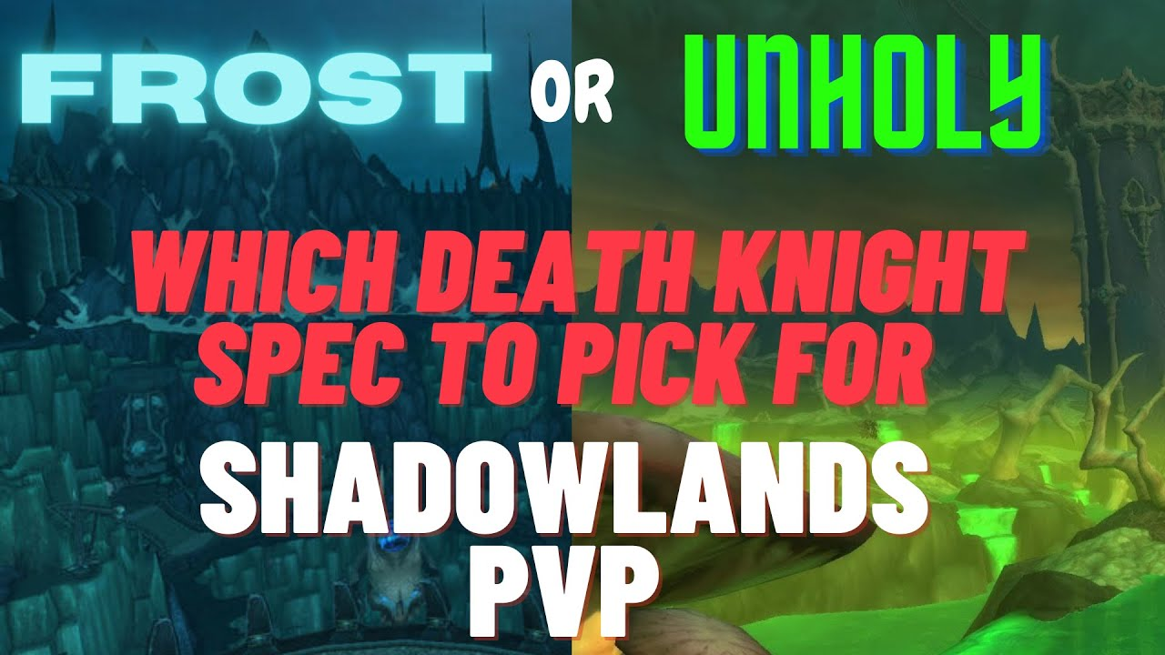 Frost Or Unholy Which Death Knight Spec To Pick For Shadowlands Pvp 9 0 2 Youtube