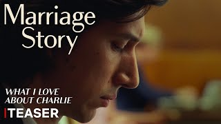 Marriage Story | Trailer Teaser (What I Love About Charlie) | Netflix