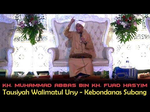 KH. MUHAMMAD ABBAS BUNTET BIN KH. FUAD HASYIM - TAUSIYAH WALIMATUL URSY - KEBONDANAS SUBANG