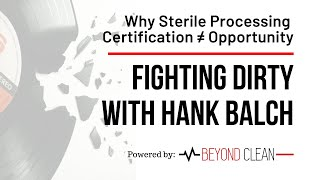 Sterile Processing Certification Does Not Equal Opportunity | Fighting Dirty w/ Hank Balch