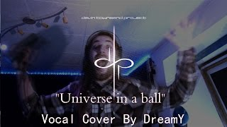 "Devin Townsend Project - ""Universe in a ball"" - Vocal cover by DreamY"