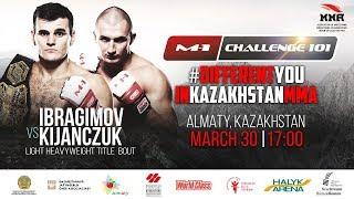 M-1 Challenge 101: Рафал Киянчук vs Хадис Ибрагимов, 30 марта, Алматы