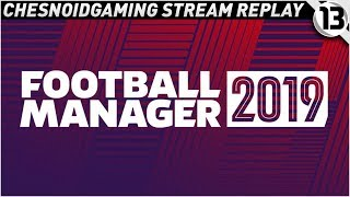Football Manager 2019 Ep13 - GAMES COME THICK AND FAST!!