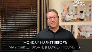 Monday Market Report: May 2018 Update for Flower Mound {6.4.18}