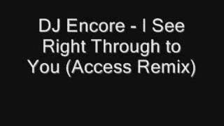 DJ Encore - I see right through to you (Access remix)