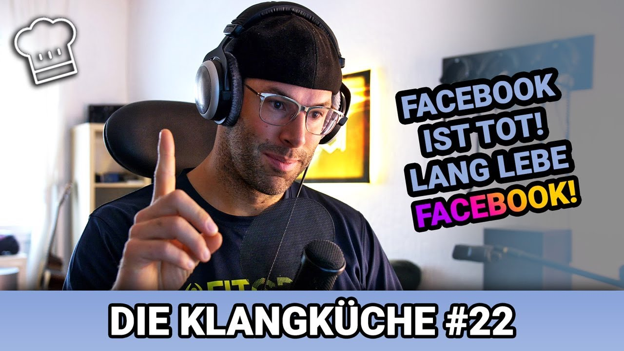 Warum Facebook im Sterben liegt | Die Klangküche #22 - YouTube