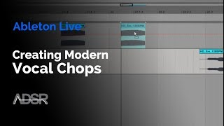 Creating A Modern Vocal Chop Loop In Ableton