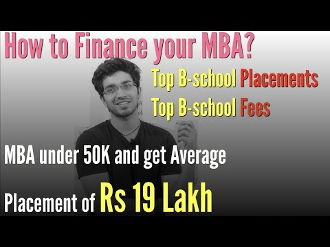 How to finance your MBA? Top B-schools Placements, Fees | Difference b/w MBA and PGDM