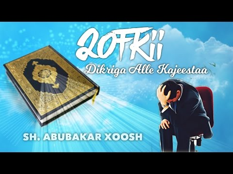 QOFKII KAJEESTAA DIKRIGA ALLE || Sh. Abubakar Xoosh ┇ᴴᴰ ►