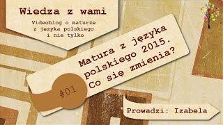 01 Nowa matura z języka polskiego 2015. Co się zmienia?
