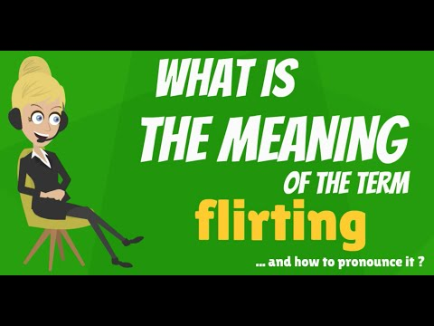 What Is FLIRTING? What Does FLIRTING Mean? FLIRTING Meaning, Definition & Explanation