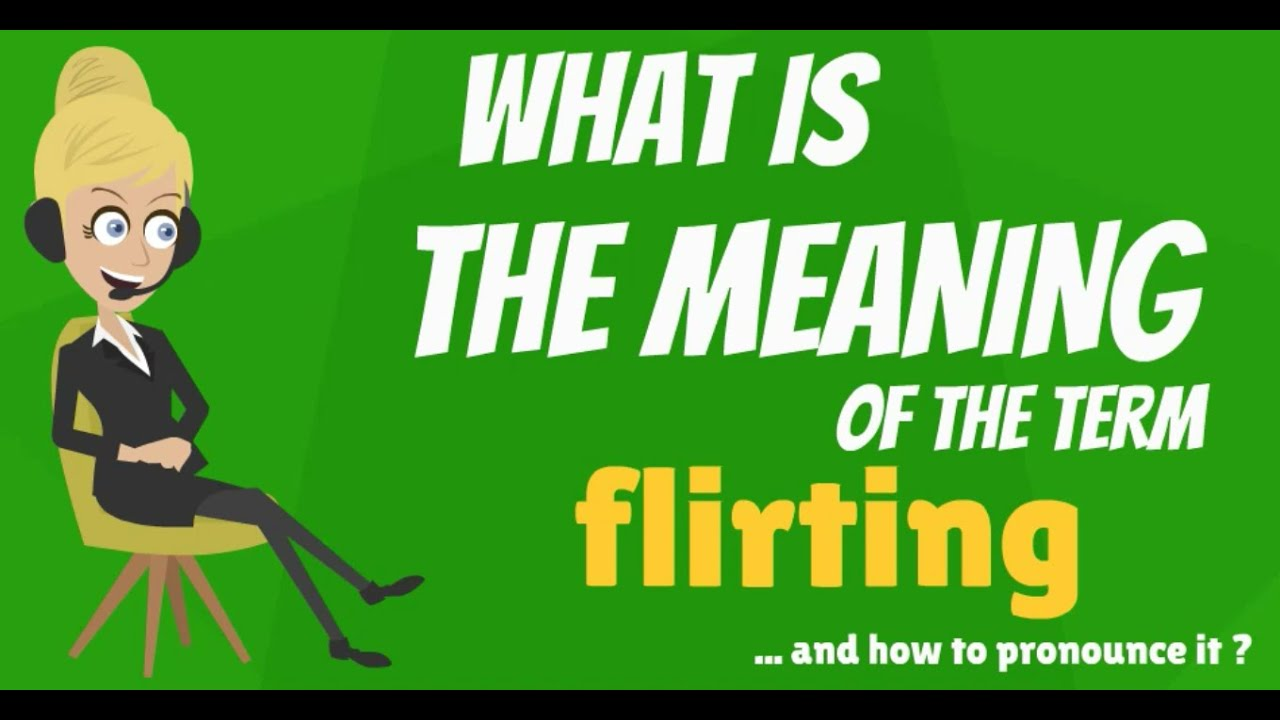 what does im a flirt mean This doesn't mean you have to dumb yourself down to flirt, but it does mean you have to relax and avoid the i'm actually trying to flirt with someone.