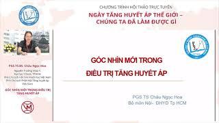 GÓC NHÌN MỚI TRONG ĐIỀU TRỊ TĂNG HUYẾT ÁP | PGS. TS. BS. CHÂU NGỌC HOA