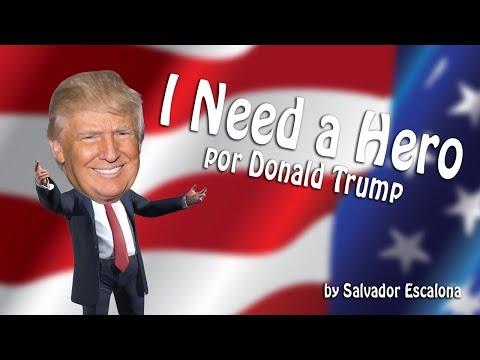 I NEED A HERO, por Donald Trump - PARODIA