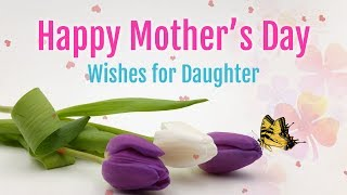Happy Mother's Day Wishes for Daughter from Mother, Mother's Day wishes, images, messages