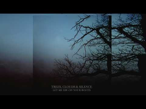 Trees, Clouds & Silence - Let me die on your roots [Full Album]