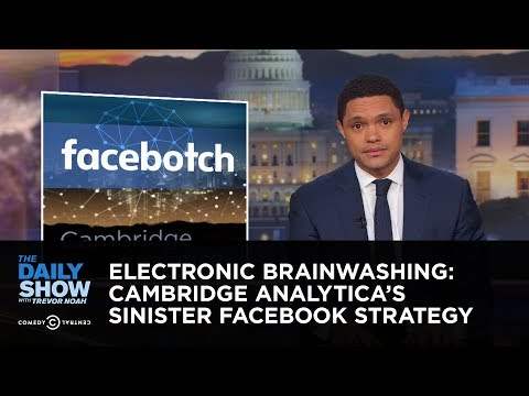 Electronic Brainwashing: Cambridge Analytica's Sinister Facebook Strategy | The Daily Show