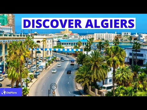 Discover Algiers, Most Beautiful and Developed City in Algeria