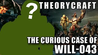 The Curious Case of Will-043 - Theorycraft