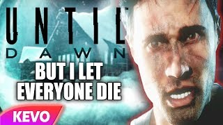 Until Dawn but I let everyone die