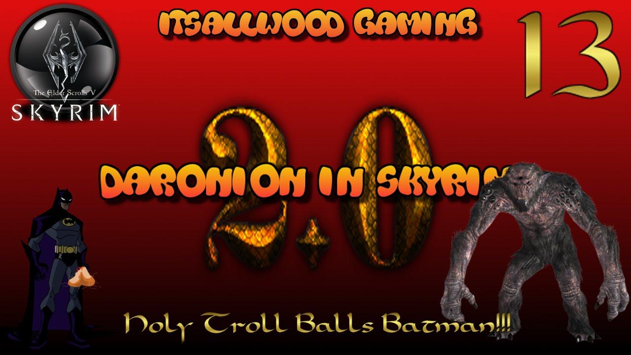 Daronion in Skyrim 2 0 EP 13 - Holy Troll Balls Batman! MGN