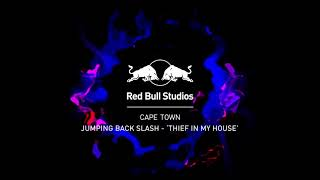 Jumping Back Slash – 'Thief In My House' (Red Bull Studios Cape Town)