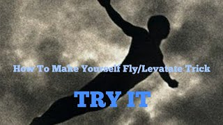 How To Make Yourself Fly/Levatate Trick