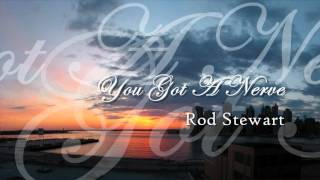 Rod Stewart - You Got A Nerve