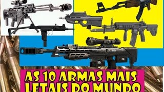 🔴 👉AS 10 ARMAS MAIS LETAIS DO MUNDO ( The 10 Most Lethal Weapons In The World)