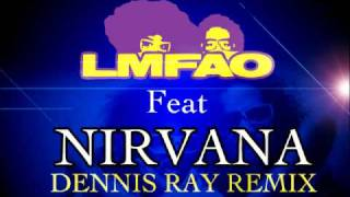 LMFAO feat NIRVANA  dennis ray remix