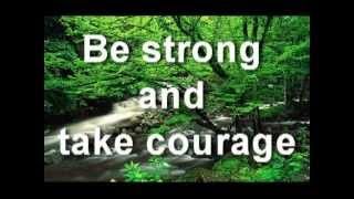 Be strong and take courage