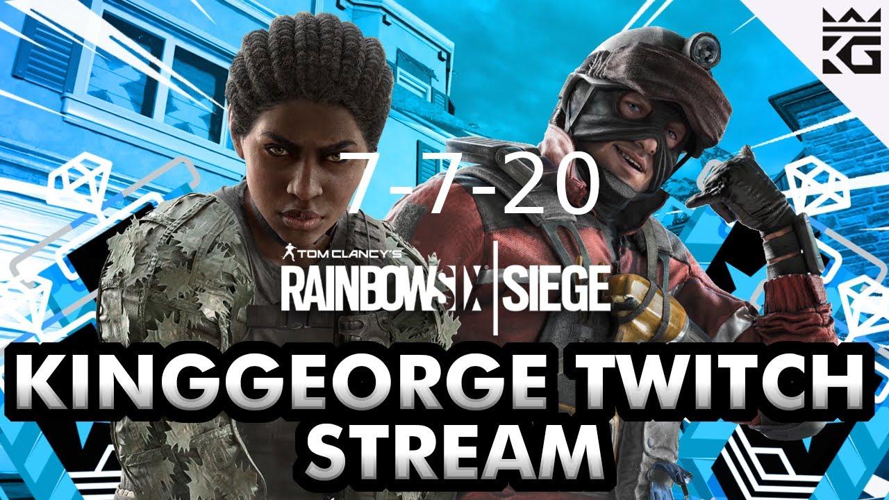 KingGeorge Rainbow Six Twitch Stream 7-7-20